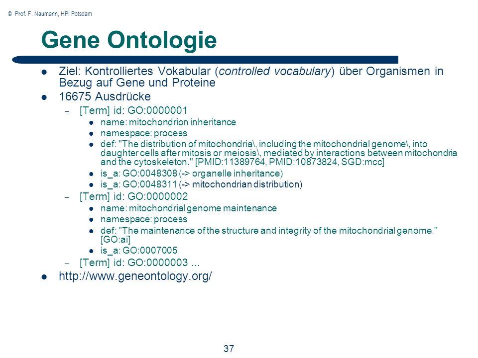 © Prof. F. Naumann, HPI Potsdam 37 Gene Ontologie Ziel: Kontrolliertes Vokabular (controlled vocabulary) über Organismen in Bezug auf Gene und Protein