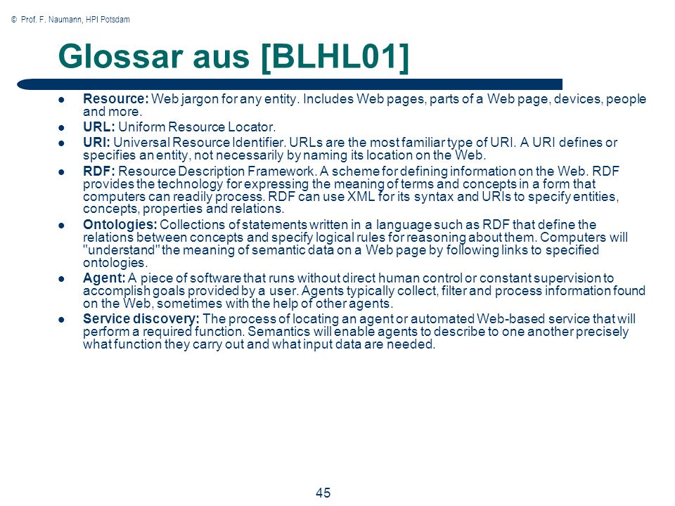 © Prof. F. Naumann, HPI Potsdam 45 Glossar aus [BLHL01] Resource: Web jargon for any entity.