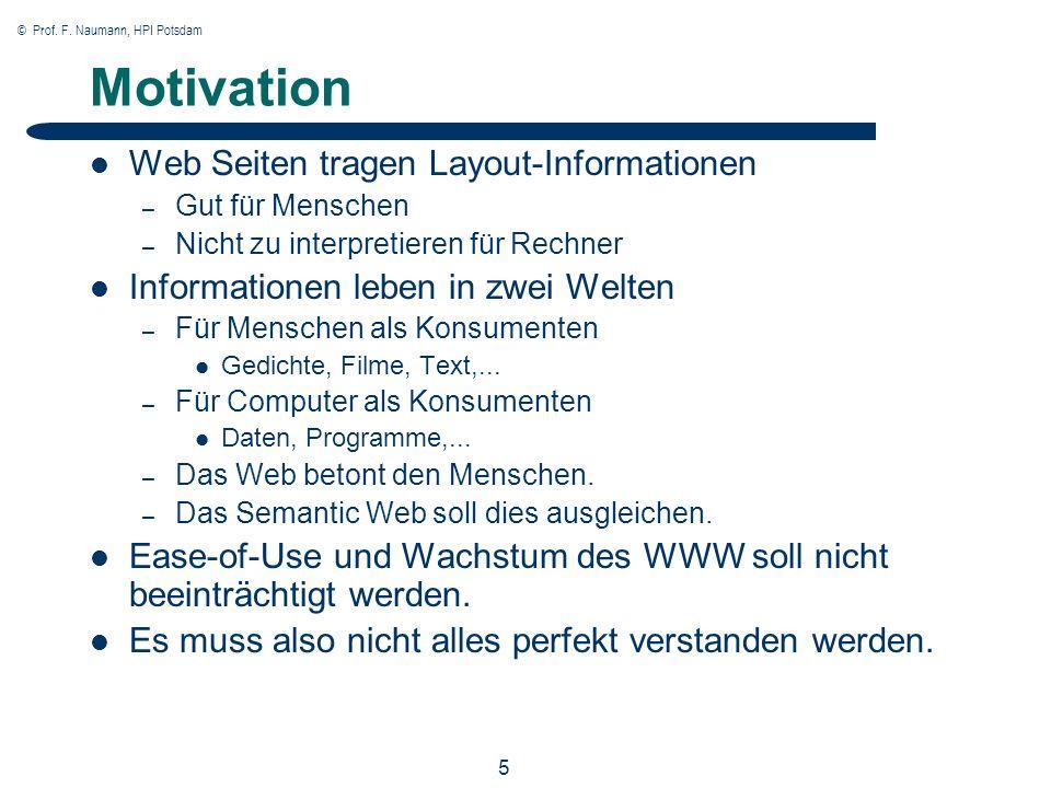 © Prof. F. Naumann, HPI Potsdam 5 Motivation Web Seiten tragen Layout-Informationen – Gut für Menschen – Nicht zu interpretieren für Rechner Informati