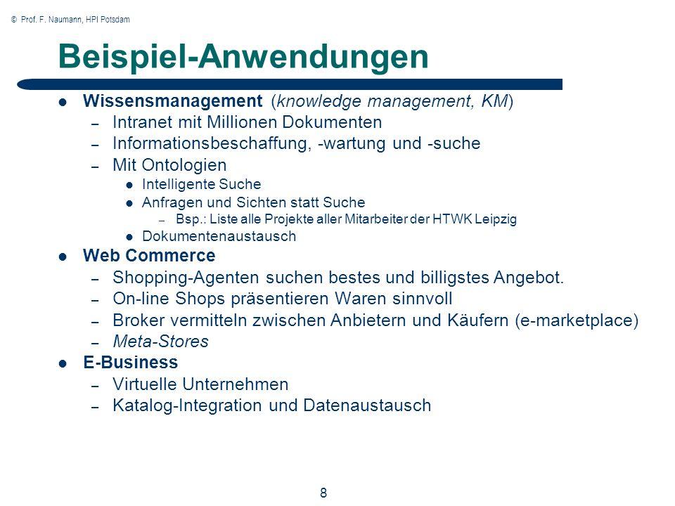© Prof. F. Naumann, HPI Potsdam 8 Beispiel-Anwendungen Wissensmanagement (knowledge management, KM) – Intranet mit Millionen Dokumenten – Informations