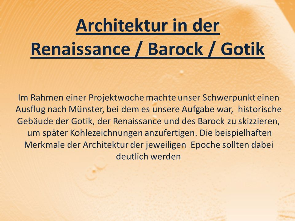 Architektur in der Renaissance / Barock / Gotik Im Rahmen einer Projektwoche machte unser Schwerpunkt einen Ausflug nach Münster, bei dem es unsere Aufgabe war, historische Gebäude der Gotik, der Renaissance und des Barock zu skizzieren, um später Kohlezeichnungen anzufertigen.