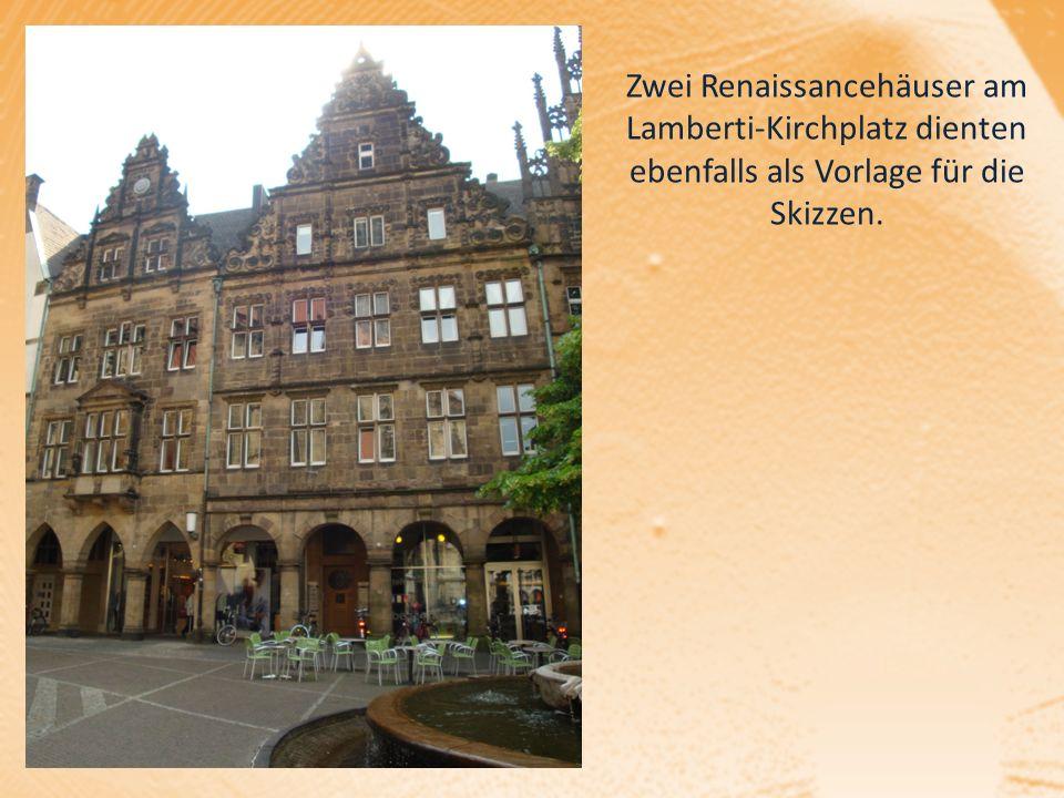 Zwei Renaissancehäuser am Lamberti-Kirchplatz dienten ebenfalls als Vorlage für die Skizzen.