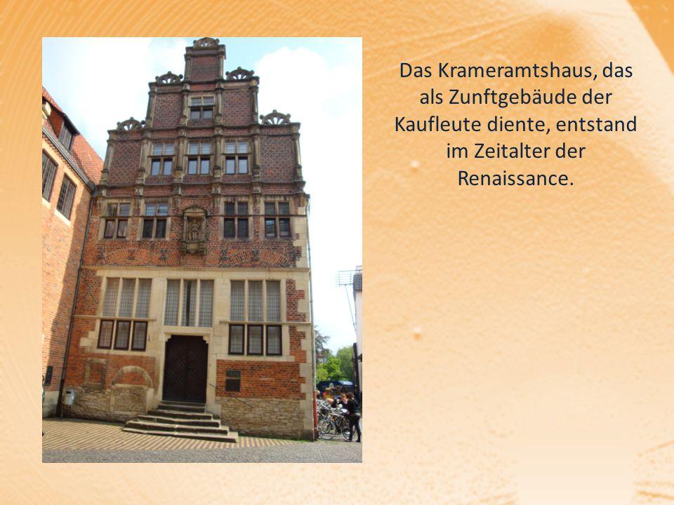 Das Krameramtshaus, das als Zunftgebäude der Kaufleute diente, entstand im Zeitalter der Renaissance.