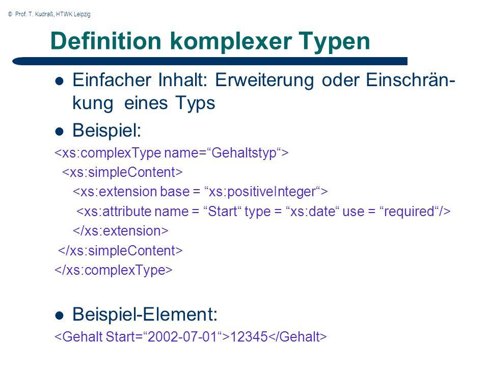 © Prof. T. Kudraß, HTWK Leipzig Definition komplexer Typen Einfacher Inhalt: Erweiterung oder Einschrän- kung eines Typs Beispiel: Beispiel-Element: 1