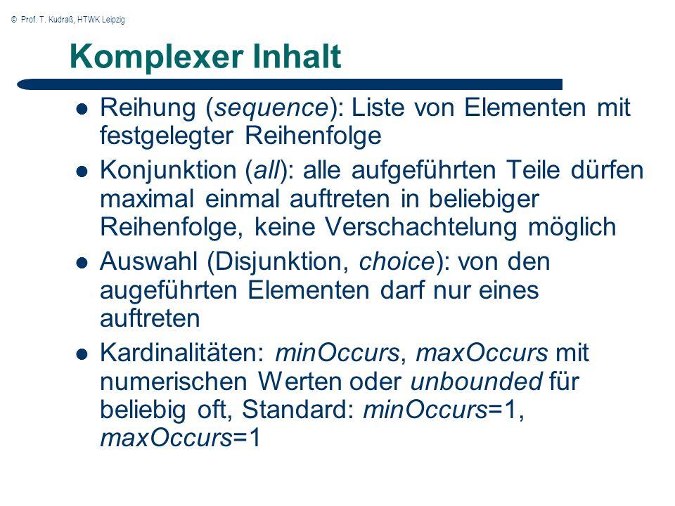 © Prof. T. Kudraß, HTWK Leipzig Komplexer Inhalt Reihung (sequence): Liste von Elementen mit festgelegter Reihenfolge Konjunktion (all): alle aufgefüh
