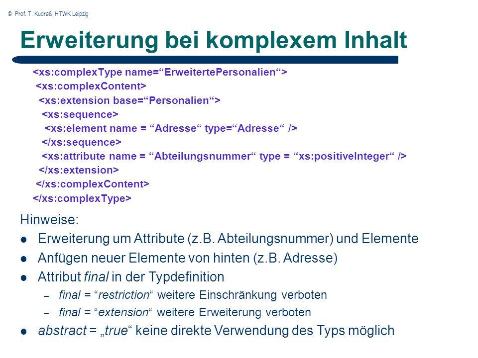 © Prof. T. Kudraß, HTWK Leipzig Erweiterung bei komplexem Inhalt Hinweise: Erweiterung um Attribute (z.B. Abteilungsnummer) und Elemente Anfügen neuer