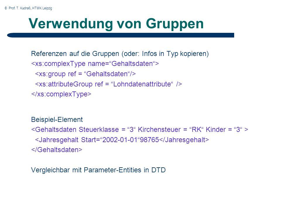© Prof. T. Kudraß, HTWK Leipzig Verwendung von Gruppen Referenzen auf die Gruppen (oder: Infos in Typ kopieren) Beispiel-Element Vergleichbar mit Para