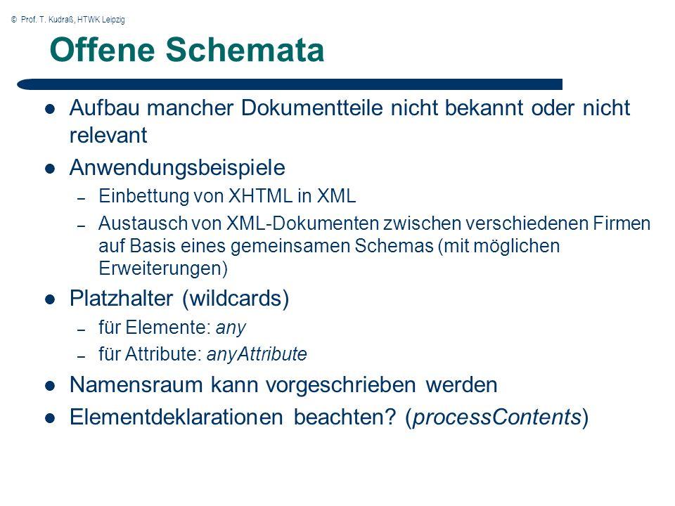 © Prof. T. Kudraß, HTWK Leipzig Offene Schemata Aufbau mancher Dokumentteile nicht bekannt oder nicht relevant Anwendungsbeispiele – Einbettung von XH