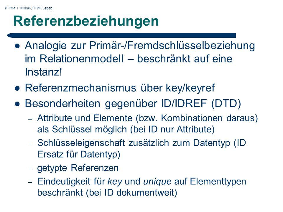 © Prof. T. Kudraß, HTWK Leipzig Referenzbeziehungen Analogie zur Primär-/Fremdschlüsselbeziehung im Relationenmodell – beschränkt auf eine Instanz! Re