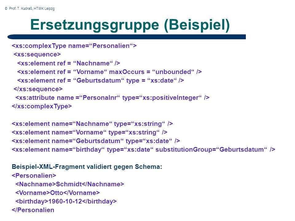 © Prof. T. Kudraß, HTWK Leipzig Ersetzungsgruppe (Beispiel) Beispiel-XML-Fragment validiert gegen Schema: Schmidt Otto 1960-10-12 </Personalien