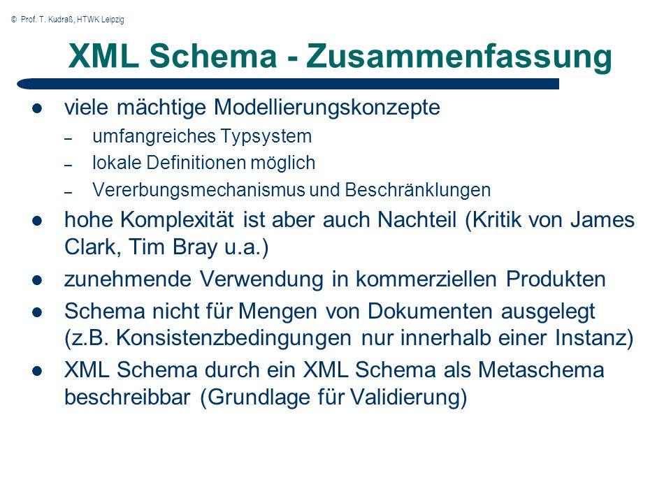© Prof. T. Kudraß, HTWK Leipzig XML Schema - Zusammenfassung viele mächtige Modellierungskonzepte – umfangreiches Typsystem – lokale Definitionen mögl