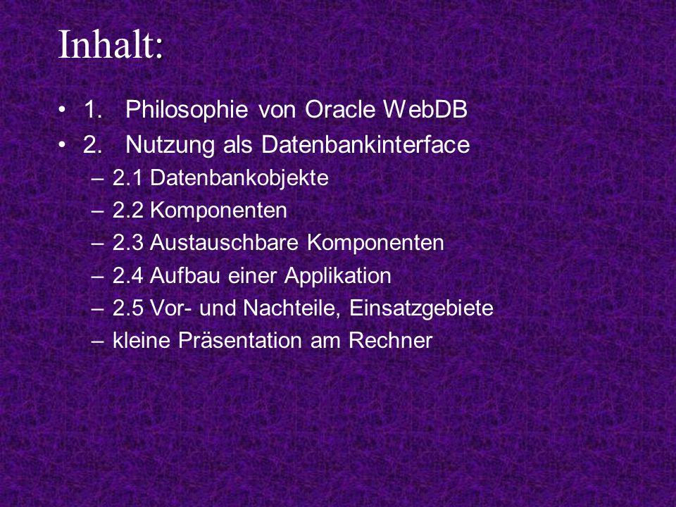 : Inhalt: 3.Erstellung von Webseiten –3.1 Grundlagen zu WebDB-Webseiten –3.2 Struktur –3.3 Arbeiten mit WebDB –3.4 Vor- und Nachteile, Einsatzgebiete –Präsentation am Rechner 4.Fazit