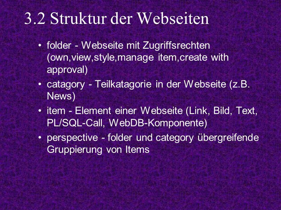3.2 Struktur der Webseiten folder - Webseite mit Zugriffsrechten (own,view,style,manage item,create with approval) catagory - Teilkatagorie in der Web