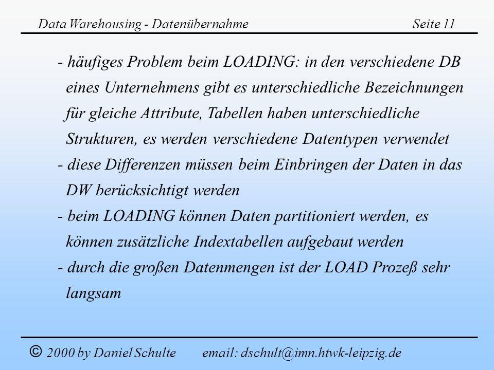 Data Warehousing - DatenübernahmeSeite 11 © 2000 by Daniel Schulte email: dschult@imn.htwk-leipzig.de - häufiges Problem beim LOADING: in den verschie