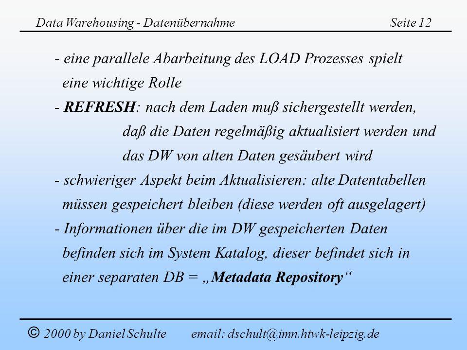 Data Warehousing - DatenübernahmeSeite 12 © 2000 by Daniel Schulte email: dschult@imn.htwk-leipzig.de - eine parallele Abarbeitung des LOAD Prozesses