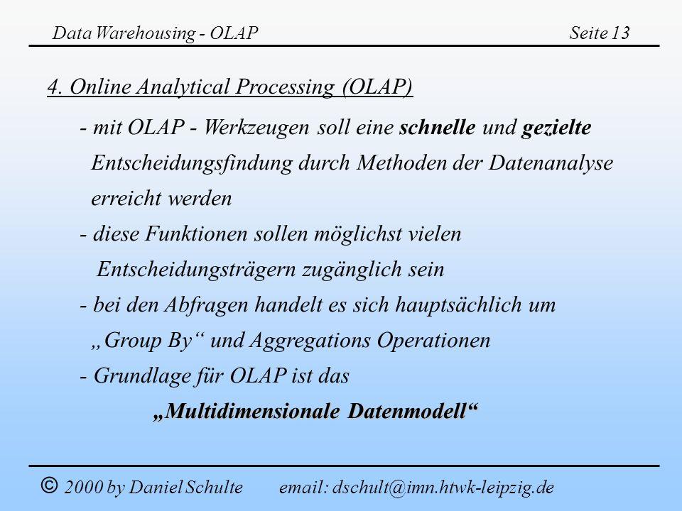 Data Warehousing - OLAPSeite 13 © 2000 by Daniel Schulte email: dschult@imn.htwk-leipzig.de 4. Online Analytical Processing (OLAP) - mit OLAP - Werkze