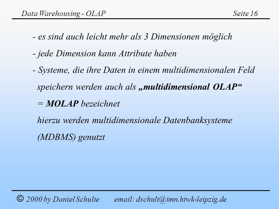 Data Warehousing - OLAPSeite 16 © 2000 by Daniel Schulte email: dschult@imn.htwk-leipzig.de - es sind auch leicht mehr als 3 Dimensionen möglich - jed
