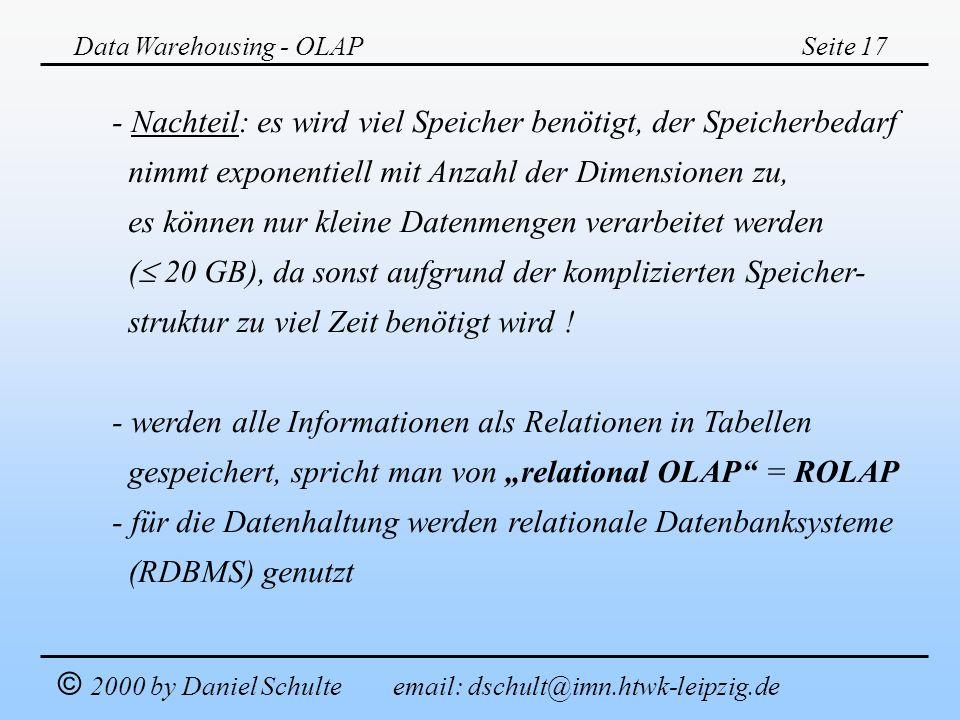 Data Warehousing - OLAPSeite 17 © 2000 by Daniel Schulte email: dschult@imn.htwk-leipzig.de - Nachteil: es wird viel Speicher benötigt, der Speicherbe