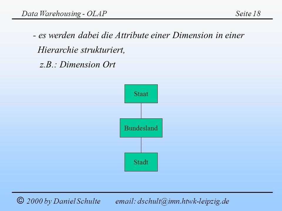 Data Warehousing - OLAPSeite 18 © 2000 by Daniel Schulte email: dschult@imn.htwk-leipzig.de - es werden dabei die Attribute einer Dimension in einer H