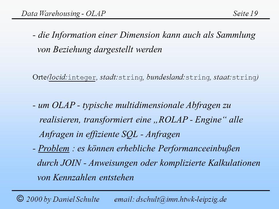 Data Warehousing - OLAPSeite 19 © 2000 by Daniel Schulte email: dschult@imn.htwk-leipzig.de - die Information einer Dimension kann auch als Sammlung v