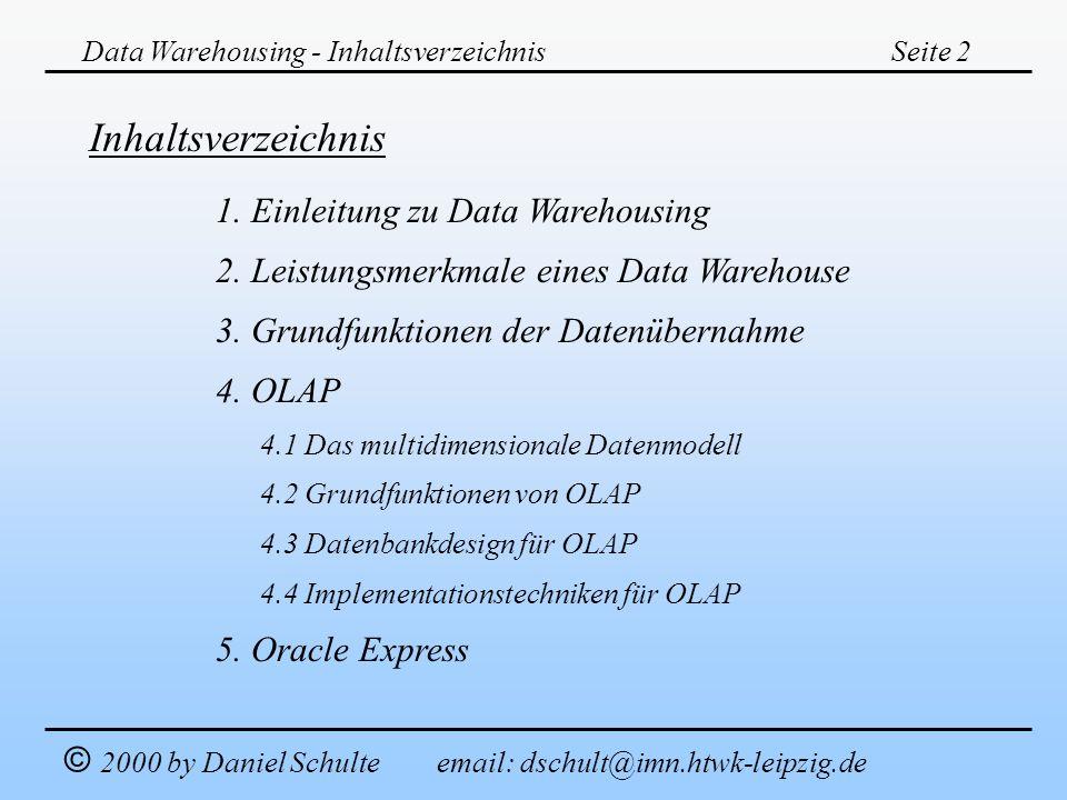 Data Warehousing - InhaltsverzeichnisSeite 2 Inhaltsverzeichnis 1. Einleitung zu Data Warehousing 2. Leistungsmerkmale eines Data Warehouse 3. Grundfu
