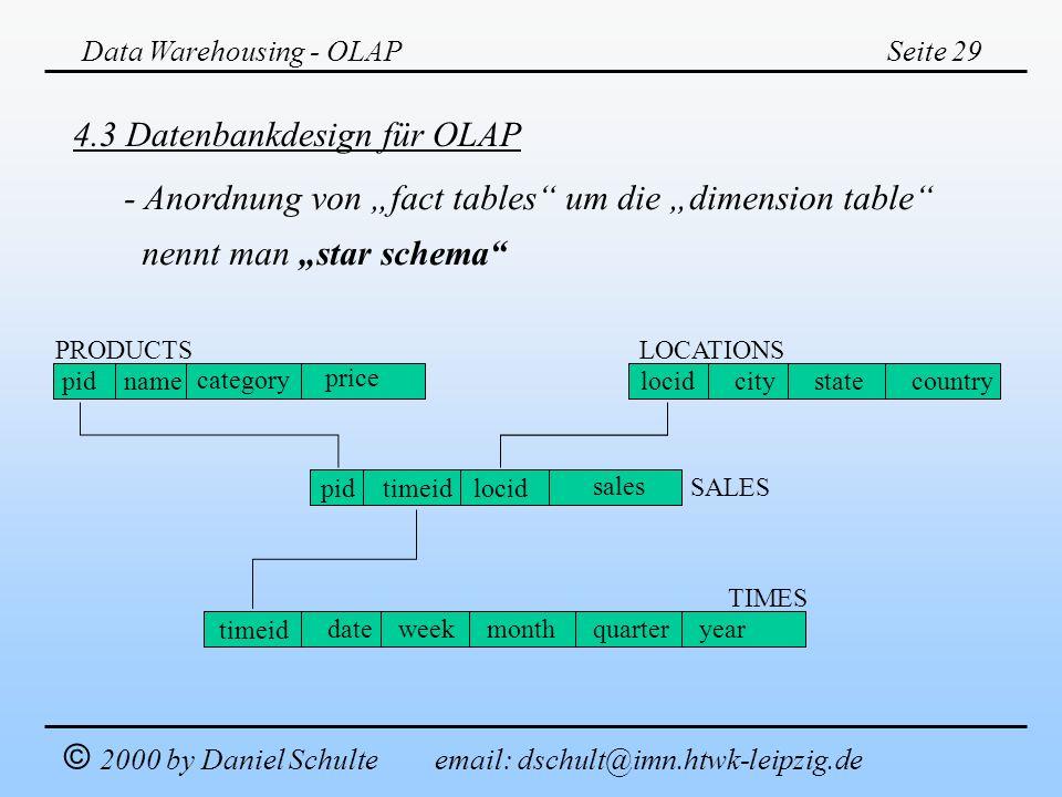 Data Warehousing - OLAPSeite 29 © 2000 by Daniel Schulte email: dschult@imn.htwk-leipzig.de 4.3 Datenbankdesign für OLAP - Anordnung von fact tables u