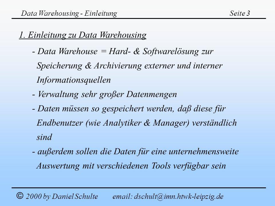Data Warehousing - EinleitungSeite 3 © 2000 by Daniel Schulte email: dschult@imn.htwk-leipzig.de 1. Einleitung zu Data Warehousing - Data Warehouse =