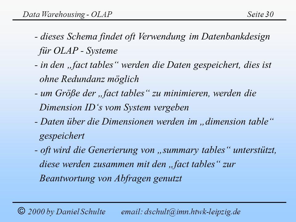Data Warehousing - OLAPSeite 30 © 2000 by Daniel Schulte email: dschult@imn.htwk-leipzig.de - dieses Schema findet oft Verwendung im Datenbankdesign f