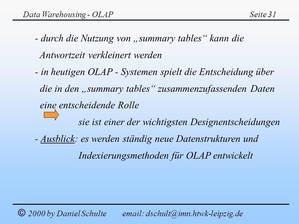Data Warehousing - OLAPSeite 31 © 2000 by Daniel Schulte email: dschult@imn.htwk-leipzig.de - durch die Nutzung von summary tables kann die Antwortzei