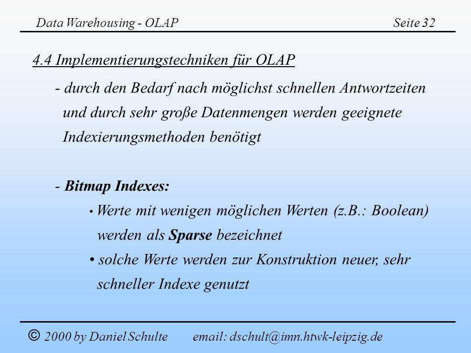 Data Warehousing - OLAPSeite 32 © 2000 by Daniel Schulte email: dschult@imn.htwk-leipzig.de 4.4 Implementierungstechniken für OLAP - durch den Bedarf