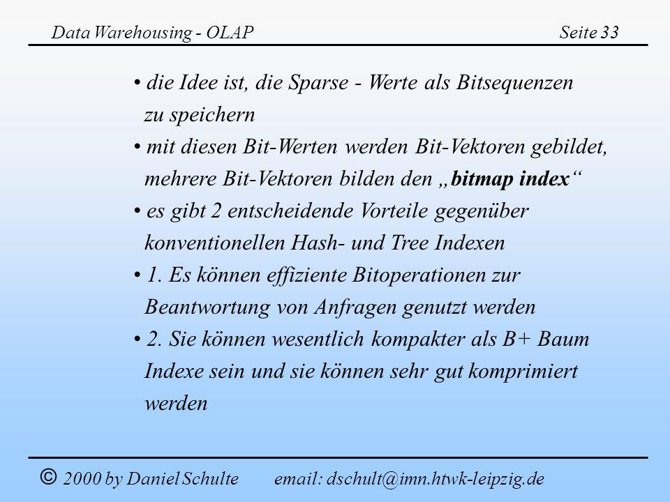 Data Warehousing - OLAPSeite 33 © 2000 by Daniel Schulte email: dschult@imn.htwk-leipzig.de die Idee ist, die Sparse - Werte als Bitsequenzen zu speic