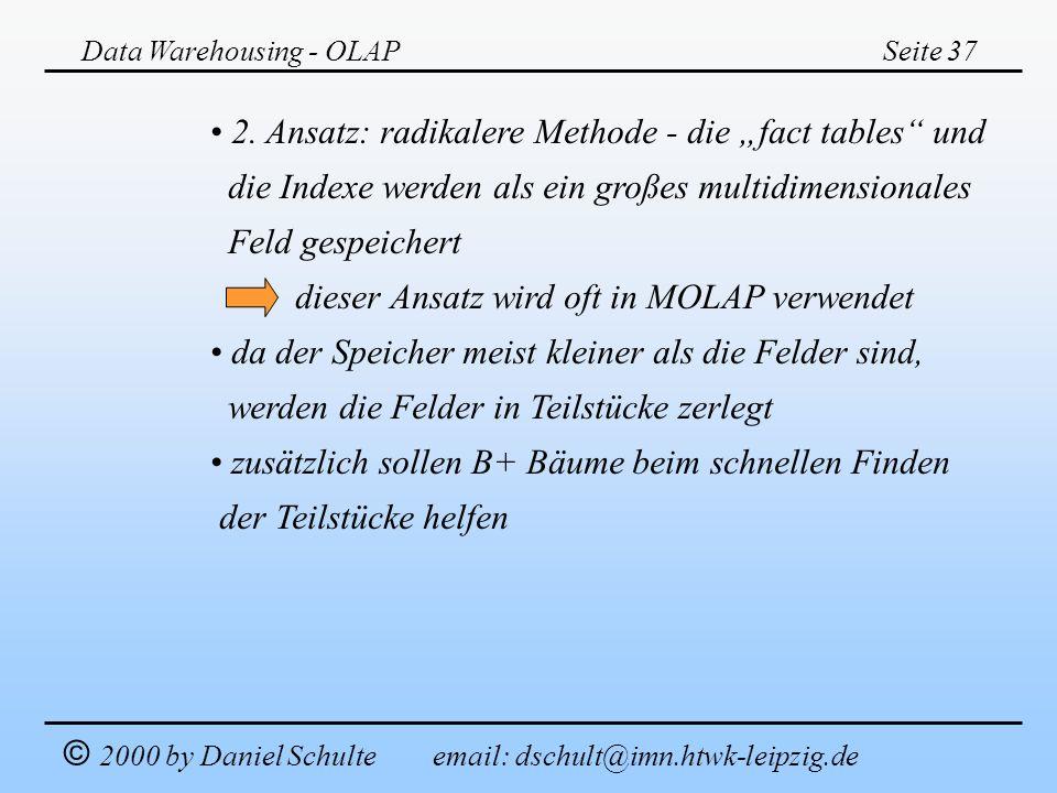 Data Warehousing - OLAPSeite 37 © 2000 by Daniel Schulte email: dschult@imn.htwk-leipzig.de 2. Ansatz: radikalere Methode - die fact tables und die In