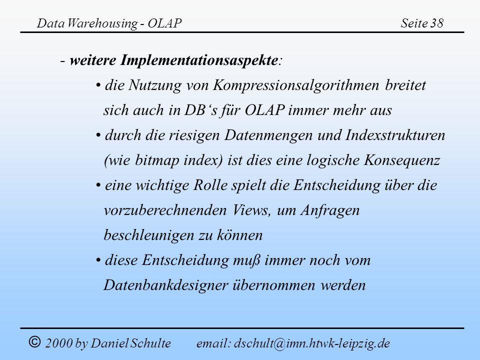 Data Warehousing - OLAPSeite 38 © 2000 by Daniel Schulte email: dschult@imn.htwk-leipzig.de - weitere Implementationsaspekte: die Nutzung von Kompress