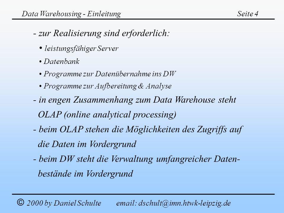 Data Warehousing - EinleitungSeite 4 © 2000 by Daniel Schulte email: dschult@imn.htwk-leipzig.de - zur Realisierung sind erforderlich: leistungsfähige