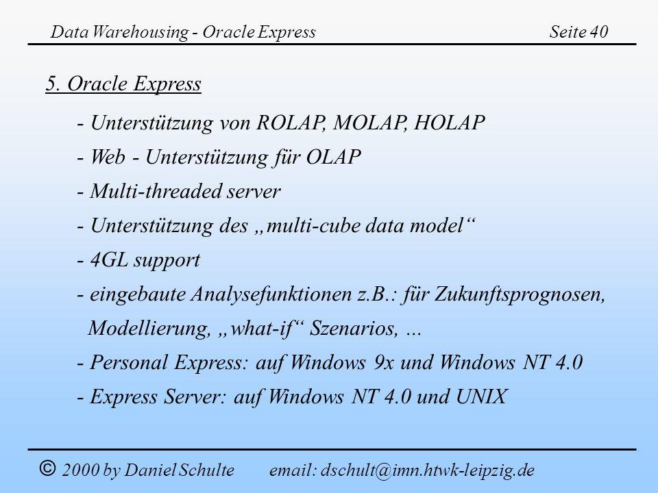 Data Warehousing - Oracle ExpressSeite 40 © 2000 by Daniel Schulte email: dschult@imn.htwk-leipzig.de 5. Oracle Express - Unterstützung von ROLAP, MOL