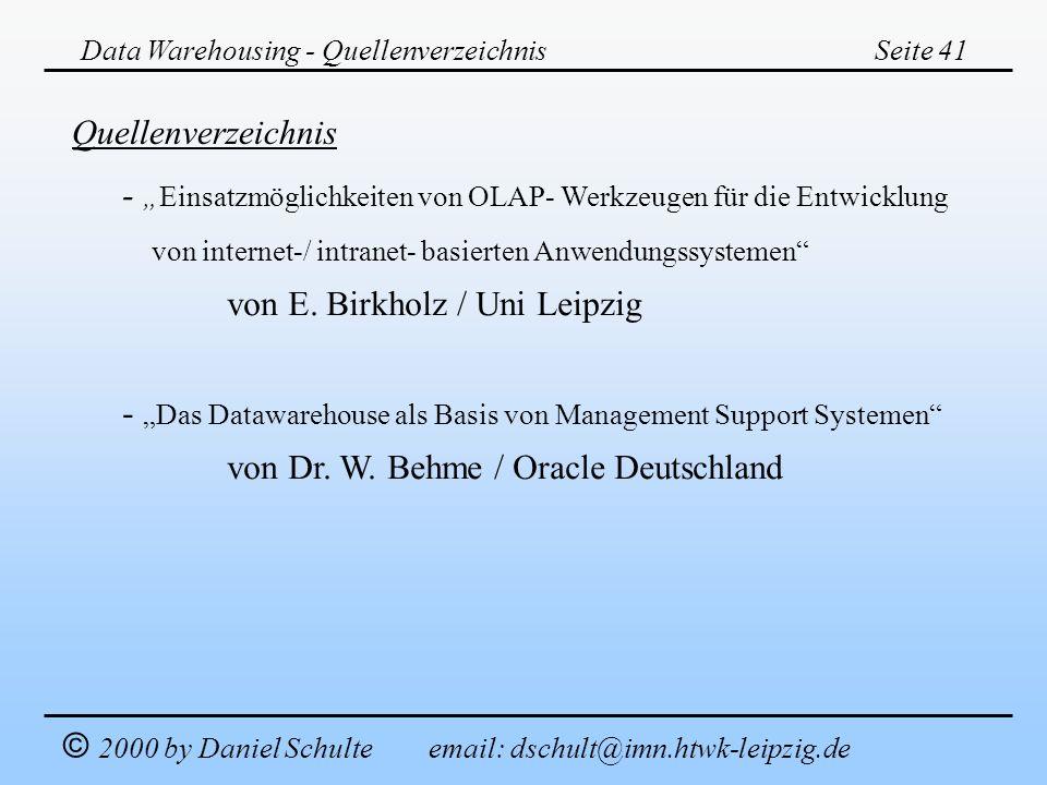 Data Warehousing - QuellenverzeichnisSeite 41 © 2000 by Daniel Schulte email: dschult@imn.htwk-leipzig.de Quellenverzeichnis -Einsatzmöglichkeiten von