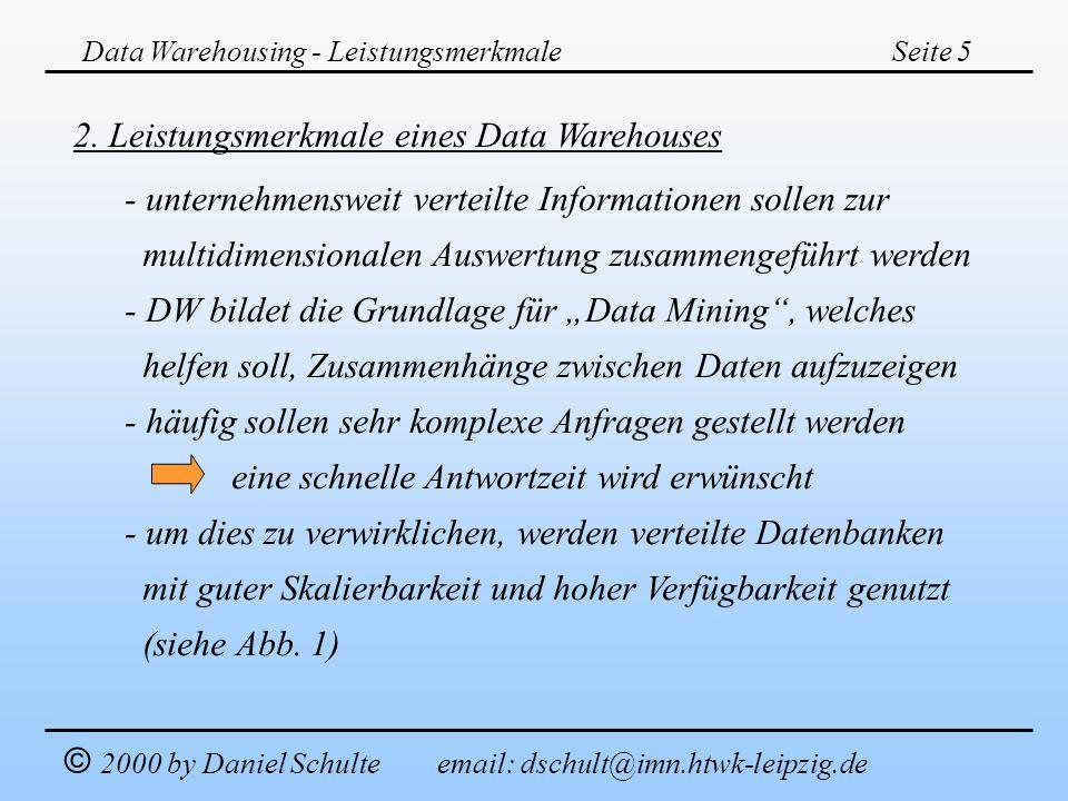 Data Warehousing - LeistungsmerkmaleSeite 5 © 2000 by Daniel Schulte email: dschult@imn.htwk-leipzig.de 2. Leistungsmerkmale eines Data Warehouses - u
