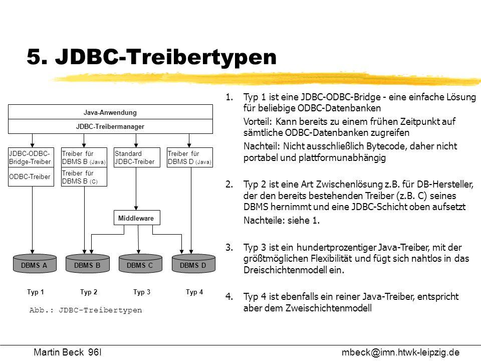 Martin Beck 96Imbeck@imn.htwk-leipzig.de 5. JDBC-Treibertypen 1. Typ 1 ist eine JDBC-ODBC-Bridge - eine einfache Lösung für beliebige ODBC-Datenbanken