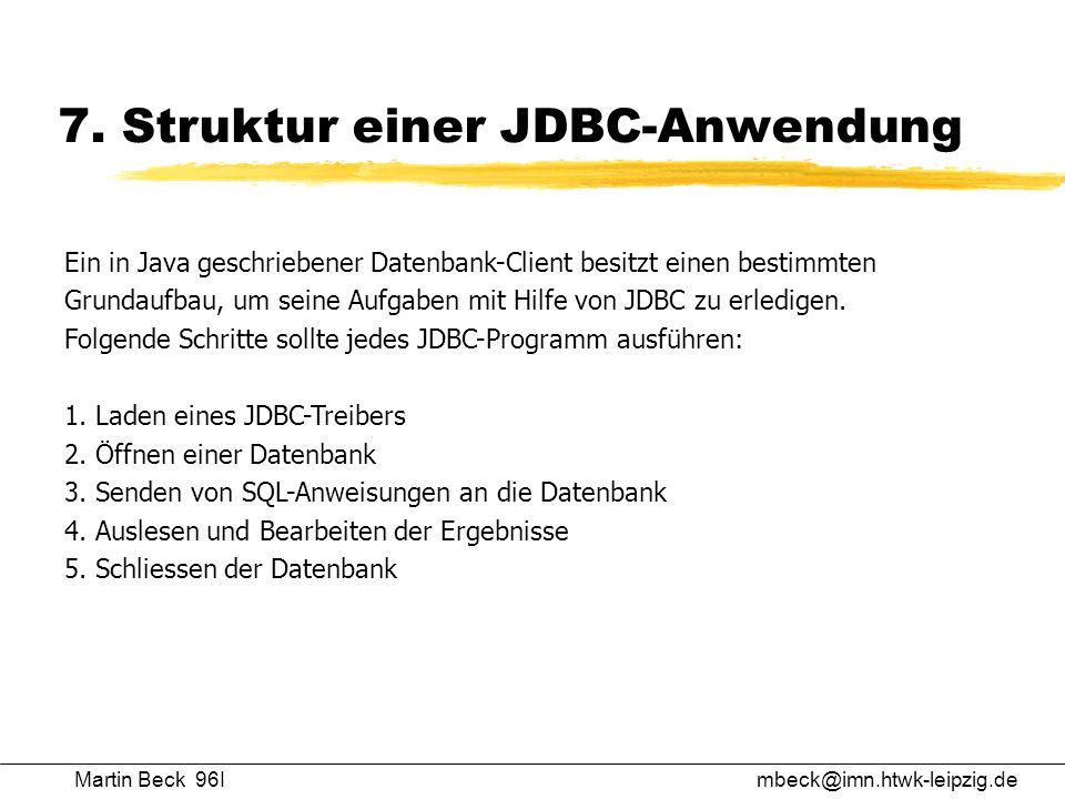 Martin Beck 96Imbeck@imn.htwk-leipzig.de 7. Struktur einer JDBC-Anwendung Ein in Java geschriebener Datenbank-Client besitzt einen bestimmten Grundauf