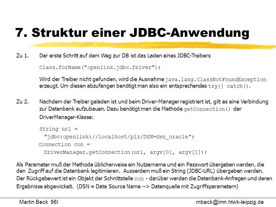 Martin Beck 96Imbeck@imn.htwk-leipzig.de 7. Struktur einer JDBC-Anwendung Zu 1.Der erste Schritt auf dem Weg zur DB ist das Laden eines JDBC-Treibers