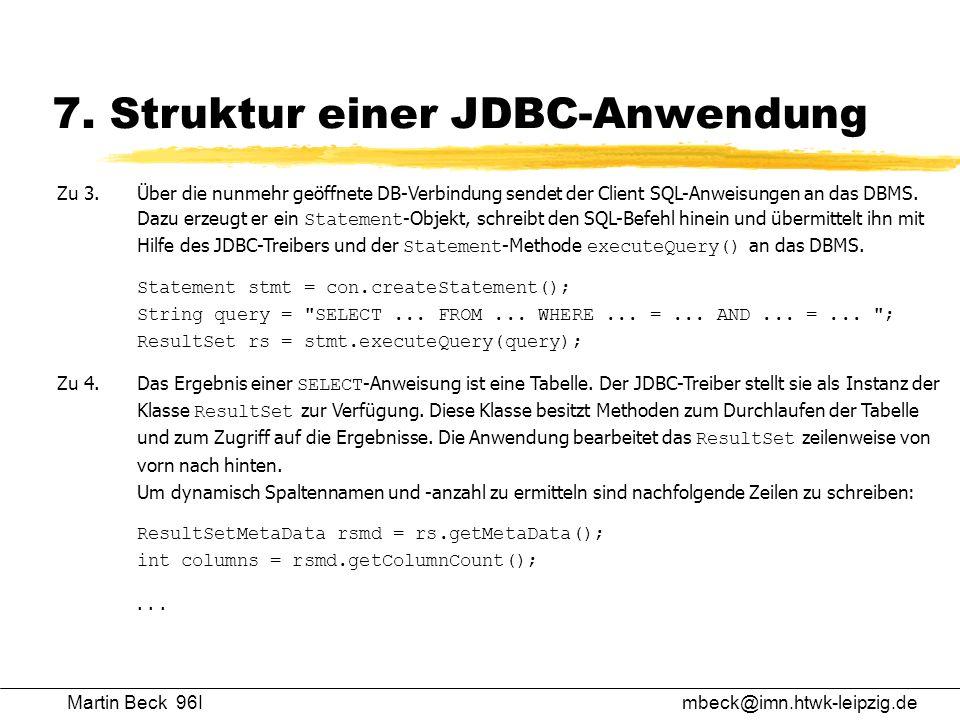 Martin Beck 96Imbeck@imn.htwk-leipzig.de 7. Struktur einer JDBC-Anwendung Zu 3.Über die nunmehr geöffnete DB-Verbindung sendet der Client SQL-Anweisun