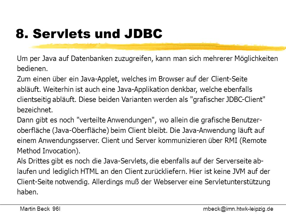 Martin Beck 96Imbeck@imn.htwk-leipzig.de 8. Servlets und JDBC Um per Java auf Datenbanken zuzugreifen, kann man sich mehrerer Möglichkeiten bedienen.