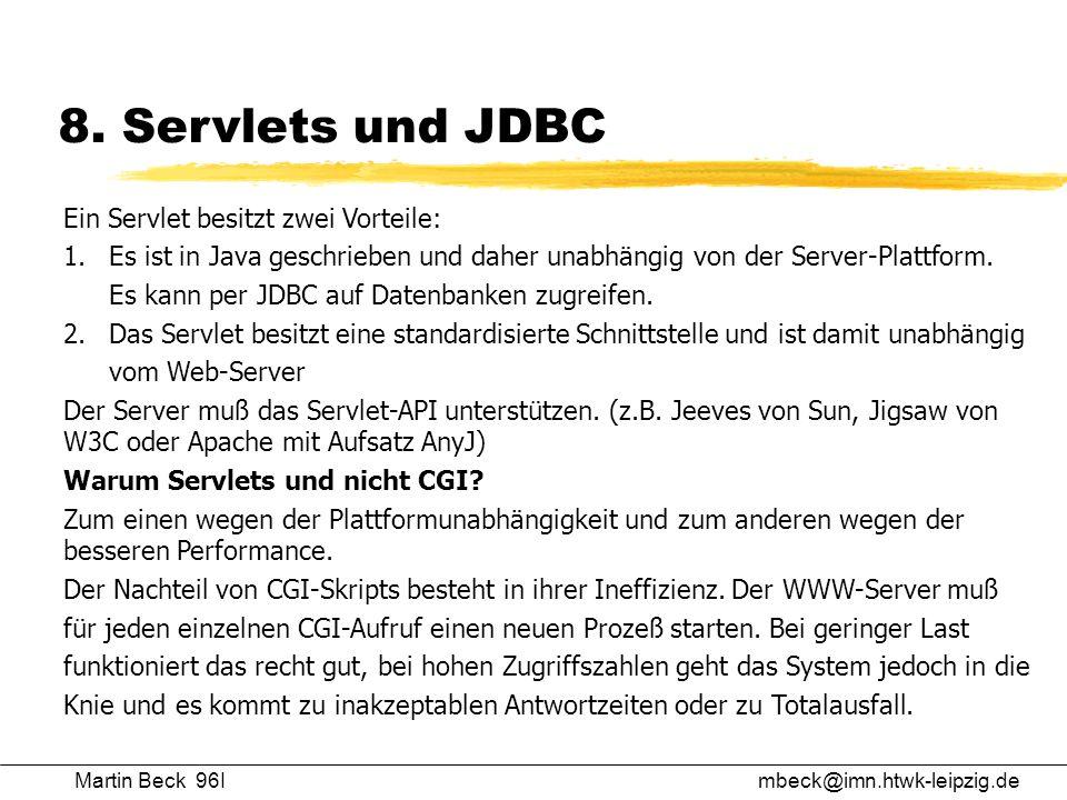 Martin Beck 96Imbeck@imn.htwk-leipzig.de 8. Servlets und JDBC Ein Servlet besitzt zwei Vorteile: 1.Es ist in Java geschrieben und daher unabhängig von