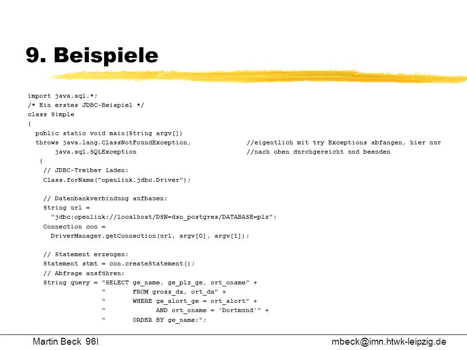 Martin Beck 96Imbeck@imn.htwk-leipzig.de 9. Beispiele import java.sql.*; /* Ein erstes JDBC-Beispiel */ class Simple { public static void main(String