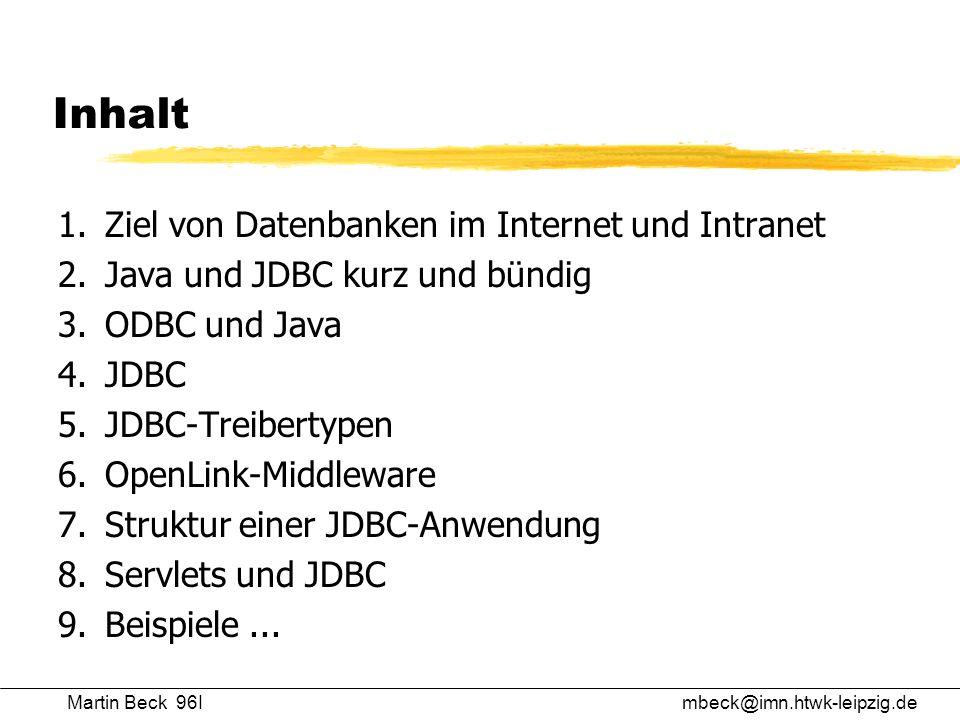 Inhalt 1. Ziel von Datenbanken im Internet und Intranet 2. Java und JDBC kurz und bündig 3. ODBC und Java 4. JDBC 5. JDBC-Treibertypen 6. OpenLink-Mid