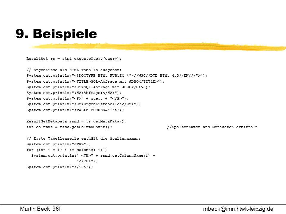 Martin Beck 96Imbeck@imn.htwk-leipzig.de 9. Beispiele ResultSet rs = stmt.executeQuery(query); // Ergebnisse als HTML-Tabelle ausgeben: System.out.pri