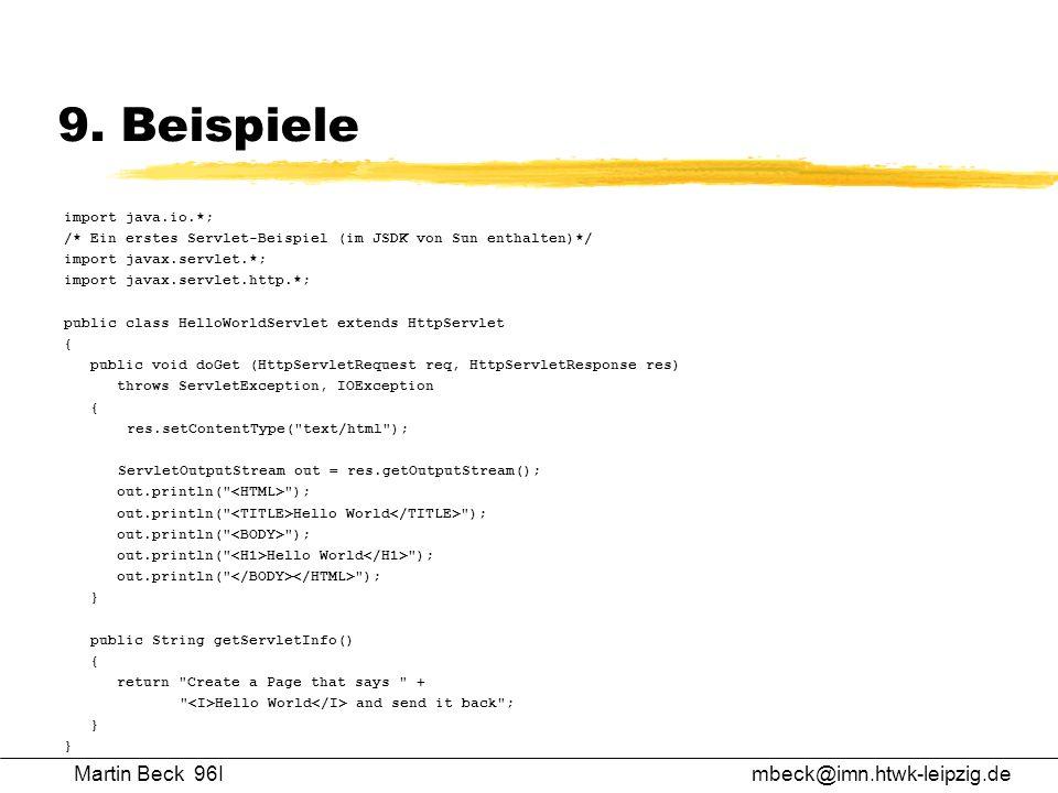 9. Beispiele import java.io.*; /* Ein erstes Servlet-Beispiel (im JSDK von Sun enthalten)*/ import javax.servlet.*; import javax.servlet.http.*; publi