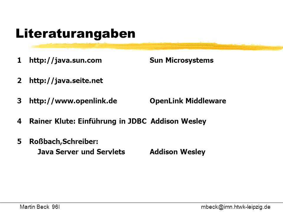Martin Beck 96Imbeck@imn.htwk-leipzig.de Literaturangaben 1http://java.sun.comSun Microsystems 2http://java.seite.net 3http://www.openlink.deOpenLink