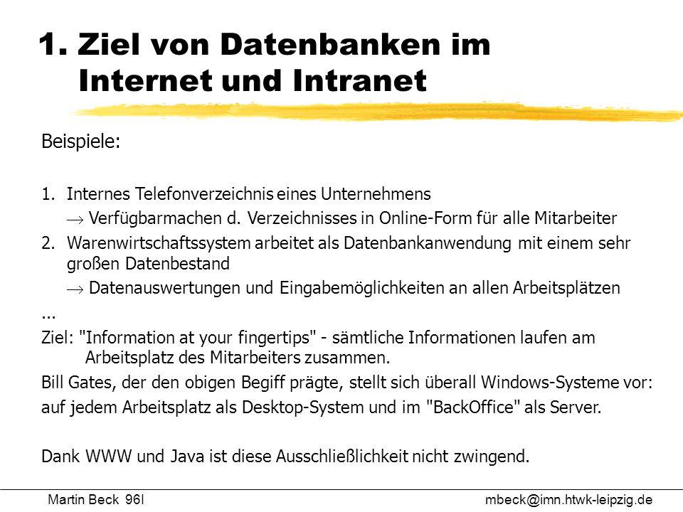1. Ziel von Datenbanken im Internet und Intranet Martin Beck 96Imbeck@imn.htwk-leipzig.de Beispiele: 1.Internes Telefonverzeichnis eines Unternehmens