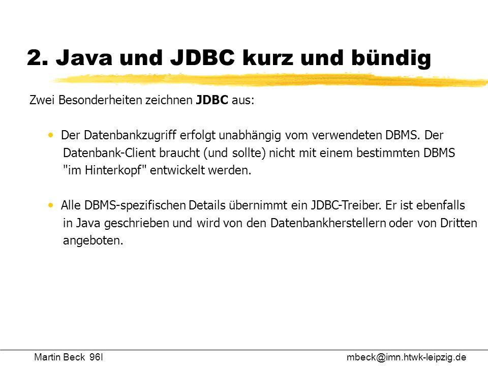 Martin Beck 96Imbeck@imn.htwk-leipzig.de 2. Java und JDBC kurz und bündig Zwei Besonderheiten zeichnen JDBC aus: Der Datenbankzugriff erfolgt unabhäng